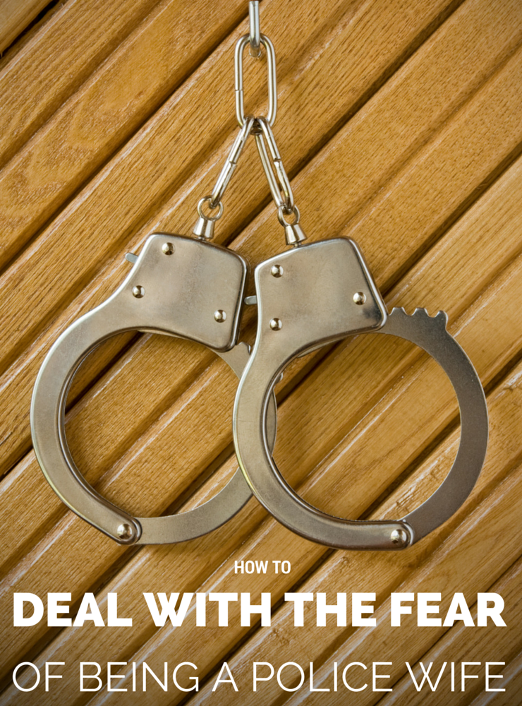 How to Handle the Fear of Being a Police Wife: Tips to Keep you Sane!