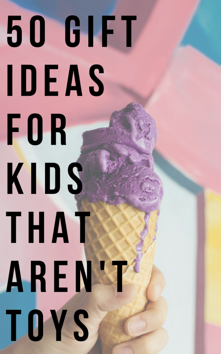 50 Gift Ideas for Kids that Aren't Toys: Experiences, Subscriptions, and Other Easy Ideas Kids and Teens Will LOVE from the Child at Heart Blog